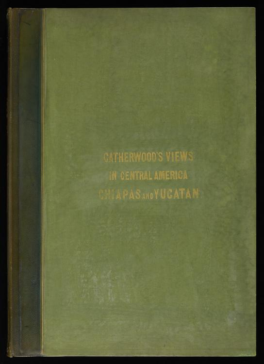 Views of ancient monuments in Central America, Chiapas and Yucatan by Frederick Catherwood